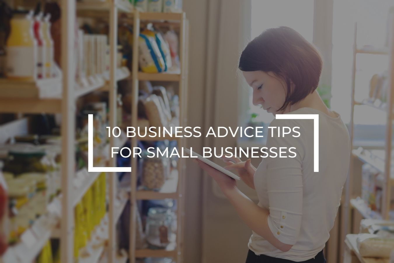 10 business advice tips for small businesses