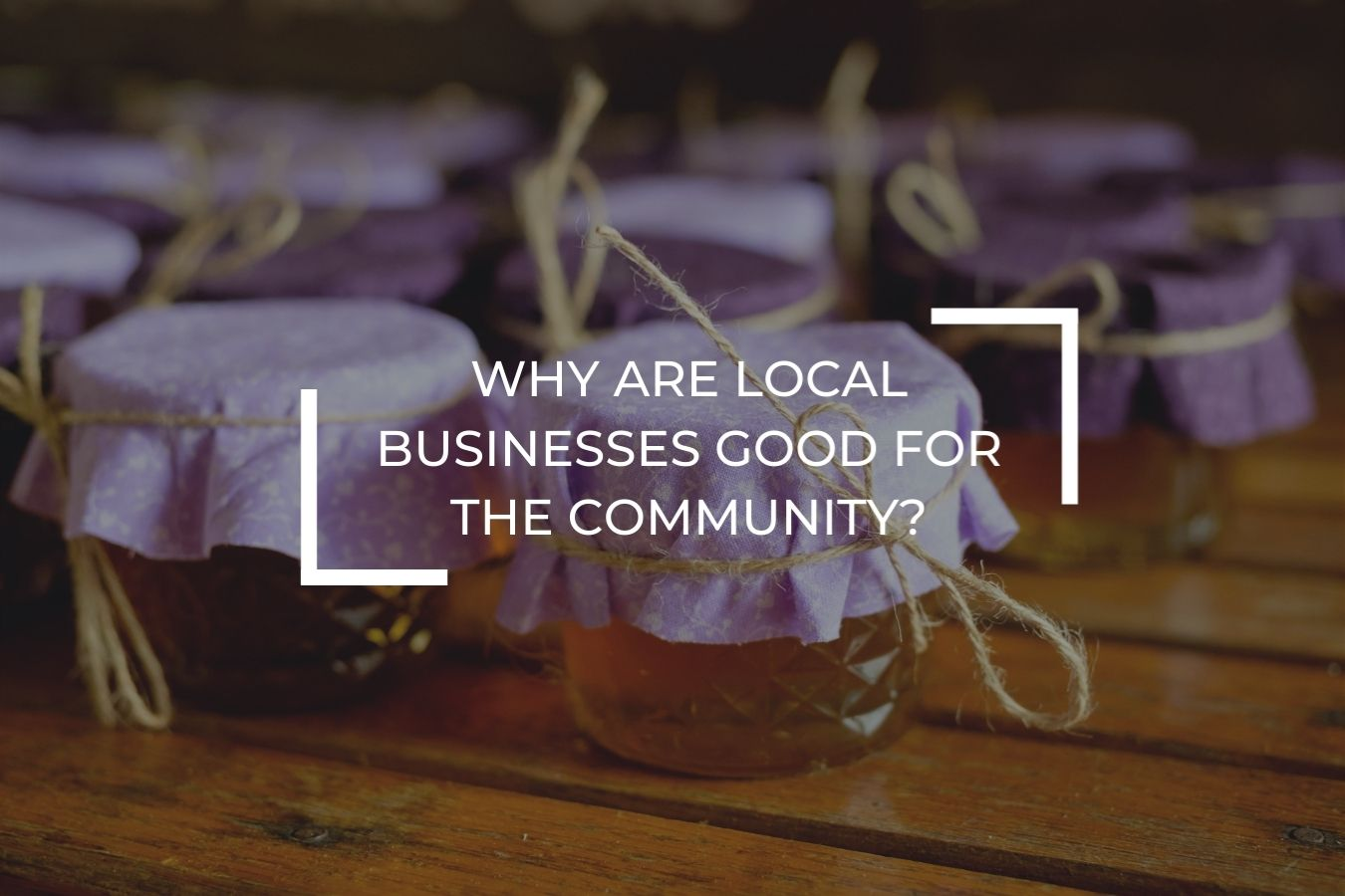 Why are local businesses good for the community