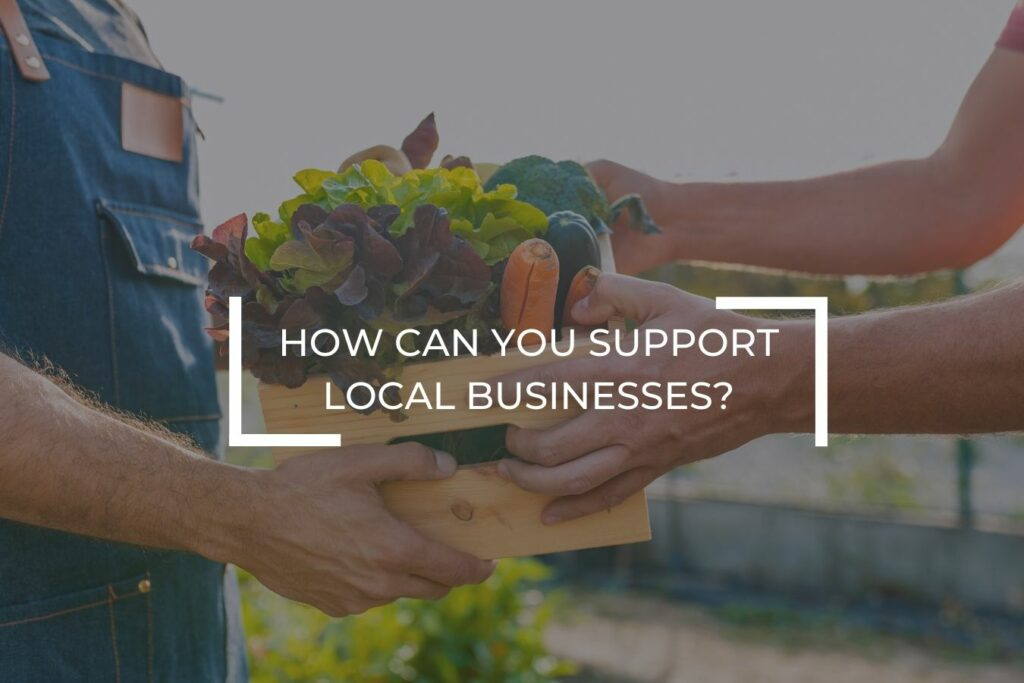 How can you support local businesses?